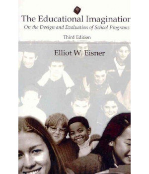 The Educational Imagination: On the Design and Evaluation of School Programs (3rd Edition)