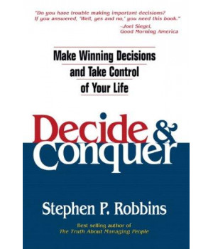 Decide and Conquer: Make Winning Decisions and Take Control of Your Life