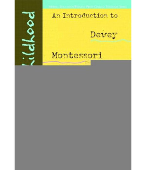 theories of childhood: an introduction to dewey, montessori, erikson, piaget & vygotsky (redleaf press series) (merrill education/redleaf press college textbook)