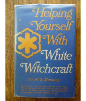 Helping Yourself With White Witchcraft (1st Edition)