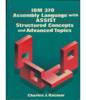 IBM 370 Assembly Language With Assist, Structured Concepts, and Advanced Topics