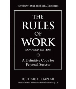The Rules of Work, Expanded Edition: A Definitive Code for Personal Success (Richard Templar\'s Rules)