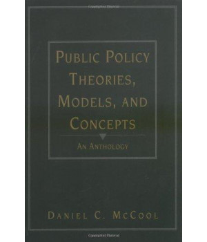 Public Policy Theories, Models, and Concepts: An Anthology