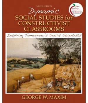 Dynamic Social Studies for Constructivist Classrooms: Inspiring Tomorrow\'s Social Scientists (9th Edition)