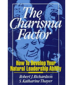 The Charisma Factor: How to Develop Your Natural Leadership Ability