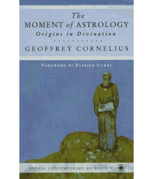 The Moment of Astrology: Origins in Divination (Contemporary Astrology)
