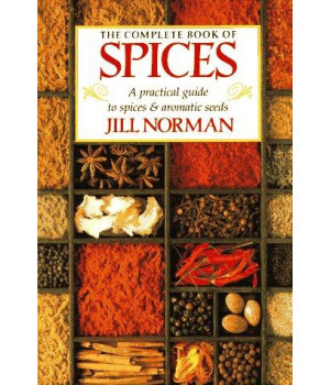 The Complete Book of Spices: A Practical Guide to Spices and Aromatic Seeds