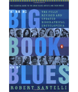 The Big Book of Blues: The Fully Revised and Updated Biographical Encyclopedia