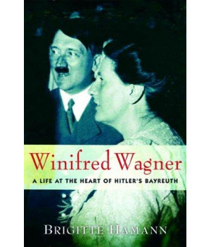 Winifred Wagner: A Life at the Heart of Hitler\'s Bayreuth