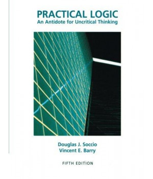 Practical Logic: An Antidote for Uncritical Thinking, 5th Edition