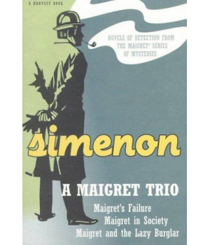 A Maigret Trio: Maigret\'s Failure, Maigret in Society, Maigret and the Lazy Burglar (Harvest/HBJ Book)