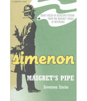 Maigret\'s Pipe: Seventeen Stories (Harvest Book)