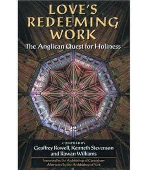 Love\'s Redeeming Work: The Anglican Quest for Holiness
