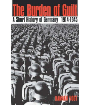 The Burden of Guilt: A Short History of Germany, 1914-1945