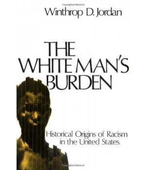 The White Man\'s Burden: Historical Origins of Racism in the United States