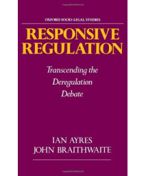 Responsive Regulation: Transcending the Deregulation Debate (Oxford Socio-Legal Studies)