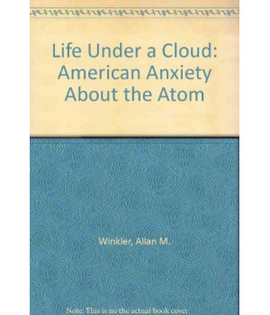 Life Under a Cloud: American Anxiety About the Atom