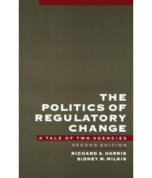 the politics of regulatory change: a tale of two agencies