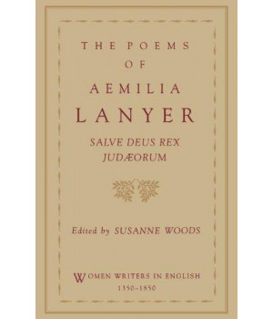 The Poems of Aemilia Lanyer: Salve Deus Rex Judaeorum (Women Writers in English 1350-1850)