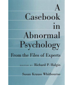 A Casebook in Abnormal Psychology: From the Files of Experts
