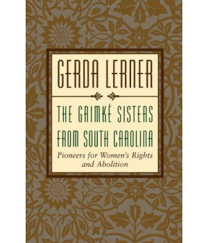 The Grimke Sisters from South Carolina: Pioneers for Woman\'s Rights and Abolition