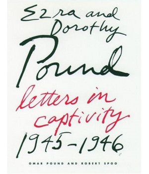 Ezra and Dorothy Pound: Letters in Captivity, 1945-1946
