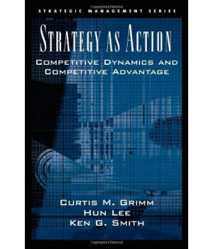 Strategy As Action: Competitive Dynamics and Competitive Advantage (Strategic Management)