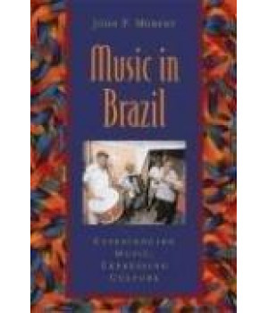 Music in Brazil: Experiencing Music, Expressing Culture Includes CD (Global Music Series)