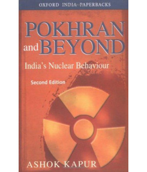Pokhran and Beyond: India\'s Nuclear Behaviour (Oxford India Paperbacks)