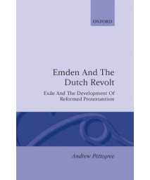 Emden and the Dutch Revolt: Exile and the Development of Reformed Protestantism