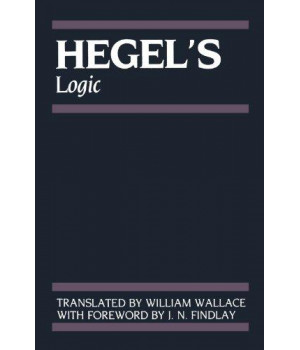 Hegel's Logic: Being Part One of the Encyclopaedia of the Philosophical Sciences (1830) (Being Part One of the Encyclopaedia of the Philosophical Sic)