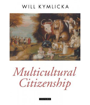 Multicultural Citizenship: A Liberal Theory of Minority Rights (Oxford Political Theory)