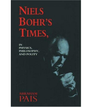 Niels Bohr\'s Times, In Physics, Philosophy, and Polity