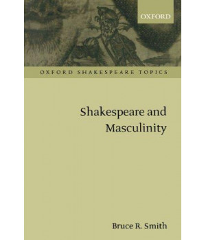 Shakespeare and Masculinity (Oxford Shakespeare Topics)