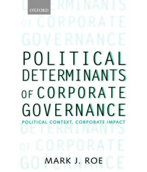 Political Determinants of Corporate Governance: Political Context, Corporate Impact (Clarendon Lectures in Management Studies)