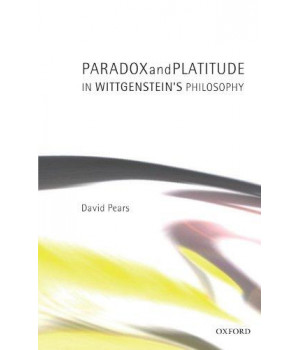 Paradox and Platitude in Wittgenstein\'s Philosophy