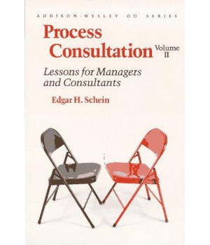 Process Consultation, Vol. 2: Lessons for Managers and Consultants (Addison-Wesley on Organizational Development Series)