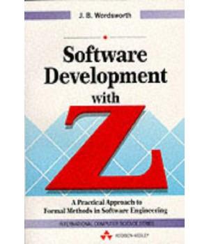 Software Development With Z: A Practical Approach to Formal Methods in Software Engineering (International Computer Science Series)