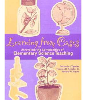 Learning from Cases: Unraveling the Complexities of Elementary Science Teaching