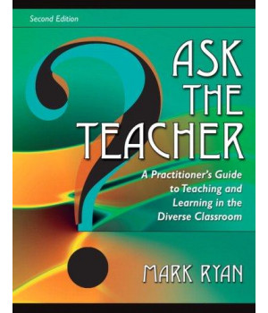 Ask The Teacher: A Practitioner\'s Guide to Teaching and Learning in the Diverse Classroom (2nd Edition)