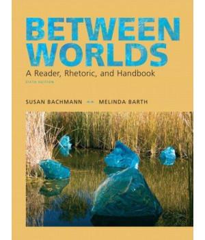 Between Worlds: A Reader, Rhetoric, and Handbook, 6th Edition