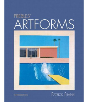 Prebles\' Artforms: An Introduction to the Visual Arts, 10th Edition