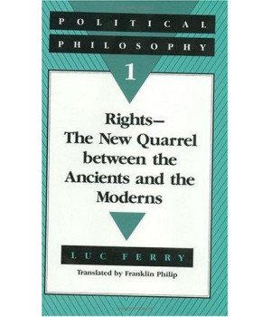 Political Philosophy 1: Rights--The New Quarrel between the Ancients and the Moderns (v. 1)
