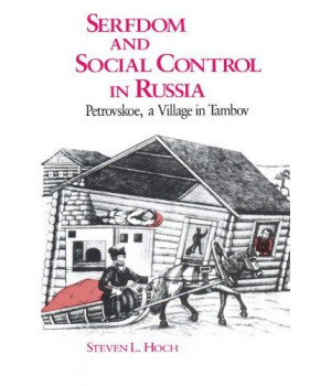 Serfdom and Social Control in Russia: Petrovskoe, a Village in Tambov