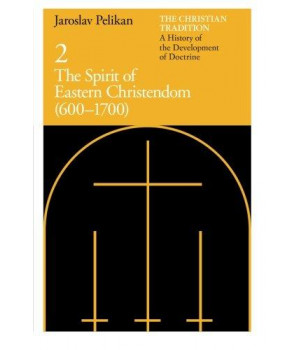 The Christian Tradition: A History of the Development of Doctrine, Vol. 2: The Spirit of Eastern Christendom (600-1700) (Volume 2)
