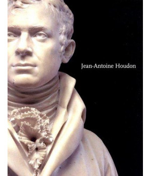 Jean-Antoine Houdon: Sculptor of the Enlightenment