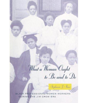 What a Woman Ought to Be and to Do: Black Professional Women Workers during the Jim Crow Era (Women in Culture and Society)