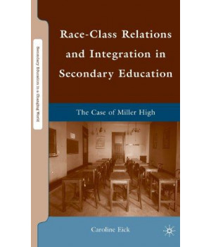 Race-Class Relations and Integration in Secondary Education: The Case of Miller High (Secondary Education in a Changing World)