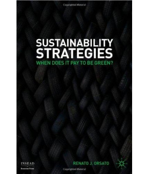 Sustainability Strategies: When Does it Pay to be Green? (INSEAD Business Press)