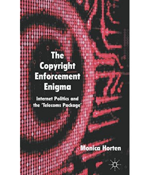 the copyright enforcement enigma: internet politics and the ?telecoms package'